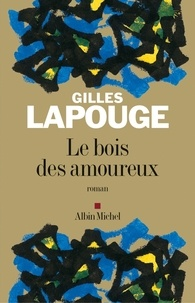 Gilles Lapouge et Gilles Lapouge - Le Bois des amoureux.