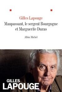 Gilles Lapouge - Maupassant le sergent Bourgogne et Marguerite Duras.