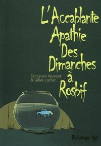 Gilles Larher et Sébastien Vassant - L'Accablante Apathie des Dimanches à Rosbif.