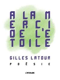 Gilles Latour - À la merci de l'étoile.