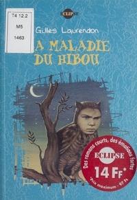 Gilles Laurendon - La maladie du hibou.