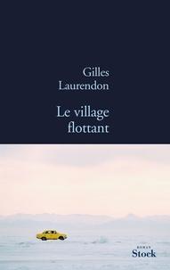 Gilles Laurendon - Le village flottant.