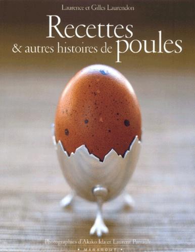 Gilles Laurendon et Laurence Laurendon - Recettes & autres histoires de poules.