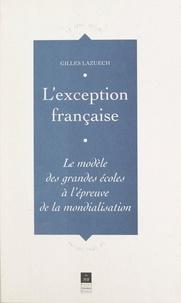 Gilles Lazuech et Charles Suaud - L'exception française - Le modèle des grandes écoles à l'épreuve de la mondialisation.