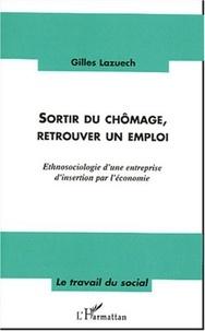 Gilles Lazuech - Sortir du chômage, retrouver un emploi - Ethnosociologie d'une entreprise d'insertion par l'économie.