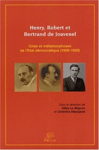 Gilles Le Béguec et Christine Manigand - Henry, Robert et Bertrand de Jouvenel - Crise et métamorphoses de l'Etat démocratique (1900-1935).