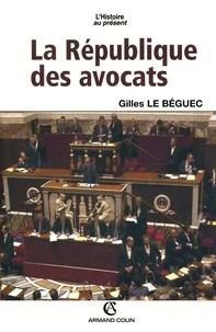 Gilles Le Béguec - La République des avocats.