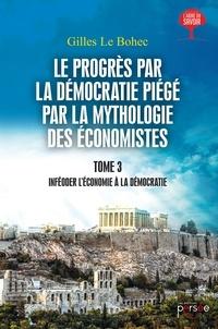Gilles Le Bohec - Le progrès par la démocratie piégé par la mythologie des économistes - Tome 3.