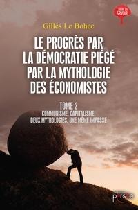 Gilles Le Bohec - Le progrès par la démocratie piégé par la mythologie des économistes - Tome 2.