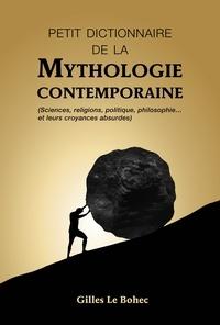 Gilles Le Bohec - PETIT DICTIONNAIRE DE LA MYTHOLOGIE CONTEMPORAINE.
