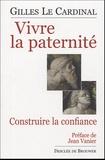 Gilles Le Cardinal - Vivre la paternité - Construire la confiance.