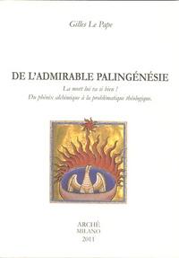 Gilles Le Pape - De l'admirable palingénésie - La mort lui va si bien ! Du phénix alchimique à la problématique théologique.