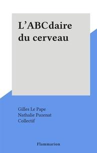 Gilles Le Pape et Nathalie Puzenat - L'ABCdaire du cerveau.