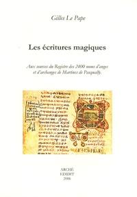 Gilles Le Pape - Les écritures magiques - Aux sources du Registre des 2400 noms d'anges et d'archanges de Martines de Pasqually.