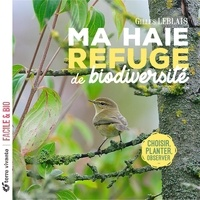Gilles Leblais - Ma haie, refuge de biodiversité.
