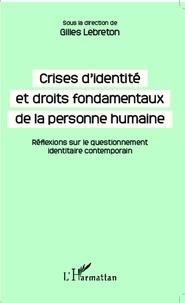 Gilles Lebreton - Crises d'identité et droits fondamentaux de la personne humaine - Réflexions sur le questionnement identitaire contemporain.
