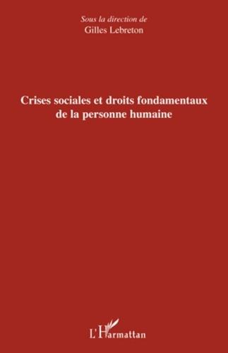 Gilles Lebreton - Crises sociales et droits fondamentaux de la personne humaine.