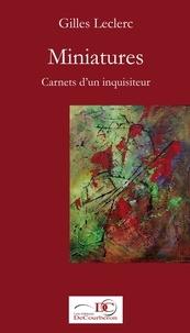 Gilles Leclerc et André Major - Miniatures. Carnets d'un inquisiteur. Tome 1..