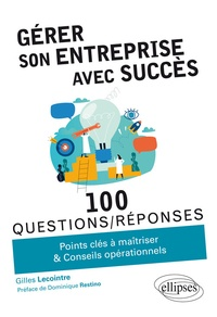 Gilles Lecointre - Gérer son entreprise avec succès 100 question/réponses.