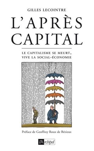 Gilles Lecointre - L'après-capital - Le capitalisme se meurt, vive la social-économie.