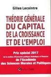 Gilles Lecointre - Théorie générale du capital, de la croissance et de l'emploi - Des faits et des chiffres analysés sur 30 ans, des explications, des mesures concrètes pour relancer l'économie française.