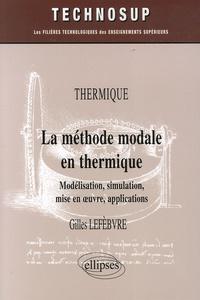 Gilles Lefebvre - La méthode modale en thermique - Modélisation, simulation, mise en oeuvre, applications.