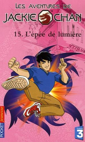 Gilles Legardinier - Les aventures de Jackie Chan Tome 15 : L'épée de lumière.