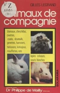 Gilles Legrand et Philippe de Wailly - Les animaux de compagnie.