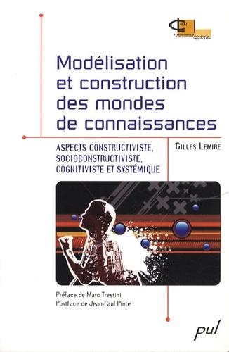 Gilles Lemire - Modélisation et construction des mondes de connaissances - Aspects constructiviste, socioconstructiviste, cognitiviste et systémique.