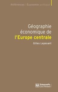 Gilles Lepesant - Géographie économique de l'Europe centrale - Recomposition et européanisation des territoires.