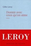 Gilles Leroy - Dormir avec ceux qu'on aime.