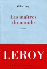 Gilles Leroy - Les maîtres du monde.