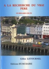 Gilles Letournel - A la recherche du vrai père - Un regard celte.