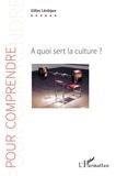 Gilles Lévêque - A quoi sert la culture ?.