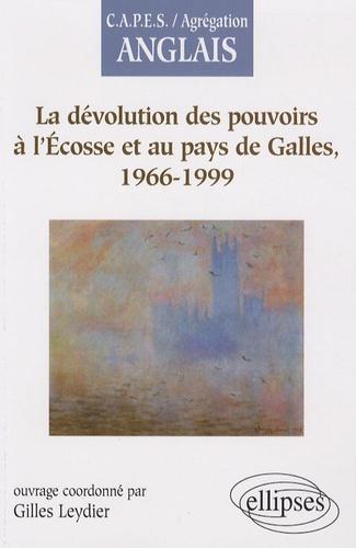 Gilles Leydier - La dévolution des pouvoirs à l'Ecosse et au pays de Galles, 1966-1999.