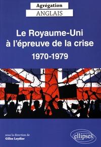 Gilles Leydier - Le Royaume-Uni à l'épreuve de la crise 1970-1979.