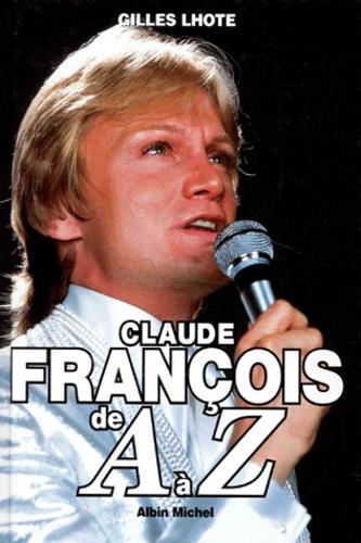Gilles Lhote - Claude François de A à Z.