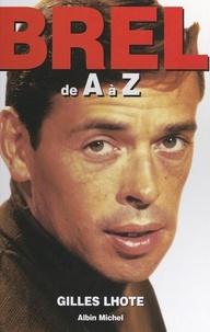 Gilles Lhote et Jacques Garofalo - Jacques Brel de A à Z.