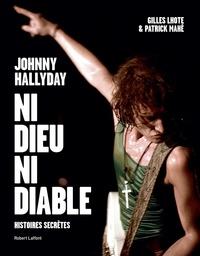Gilles Lhote et Patrick Mahé - Johnny Hallyday, ni dieu ni diable - Histoires secrètes.