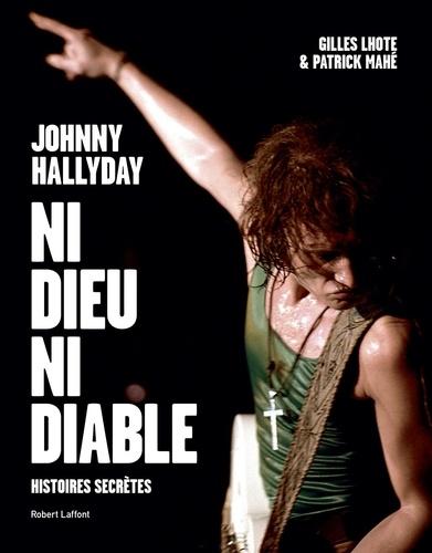 Johnny Hallyday, ni dieu ni diable. Histoires secrètes