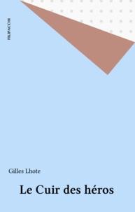 Gilles Lhote - Le Cuir des Héros.