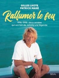 Gilles Lhote et Patrick Mahé - Rallumer le feu - 1996-1998 : deux années qui ont fait de Johnny une légende.