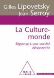 Gilles Lipovetsky et Jean Serroy - Culture-monde (La) - Réponse à une société désorientée.
