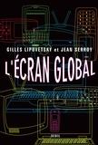 Gilles Lipovetsky et Jean Serroy - L'écran global - Culture-médias et cinéma à l'âge hypermoderne.
