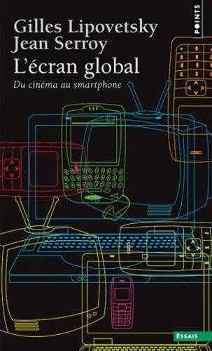 Gilles Lipovetsky et Jean Serroy - L'écran global - Du cinéma au smartphone.