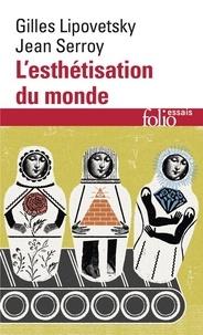 Gilles Lipovetsky et Jean Serroy - L'esthétisation du monde - Vivre à l'âge du capitalisme artiste.