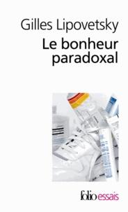 Gilles Lipovetsky - Le bonheur paradoxal - Essai sur la société d'hyperconsommation.