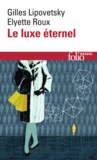 Gilles Lipovetsky et Elyette Roux - Le luxe éternel - De l'âge du sacré au temps des marques.