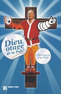Gilles Lugrin et Serge Molla - Dieu, otage de la pub ?.