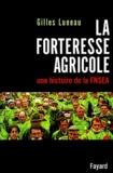 Gilles Luneau - La forteresse agricole - Une histoire de la FNSEA.